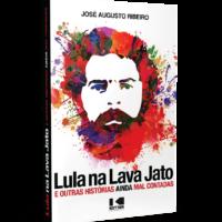 Lula na Lava Jato e outras histórias ainda mal contadas – José Augusto Ribeiro
