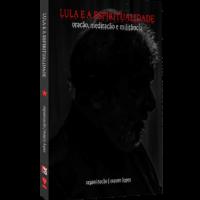 Lula e a Espiritualidade – oração, meditação e militância – Org. Mauro Lopes