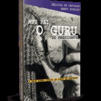 Meu pai, o Guru do Presidente – a face ainda oculta de Olavo de Carvalho – Heloisa de Carvalho e Henry Bugalho