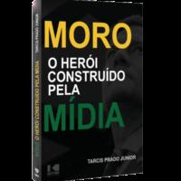Moro O Herói Construído Pela Mídia – Tarcis Prado Jr.