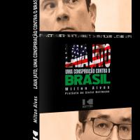 LAVA JATO, uma conspiração contra o Brasil – Milton Alves
