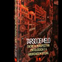 Tarso de Melo – entre a perspectiva ontológica e a abordagem social – Henrique Duarte Neto