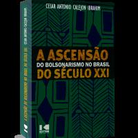 A Ascensão do bolsonarismo no Brasil do século XXI – Cesar Antonio Calejon Ibrahim